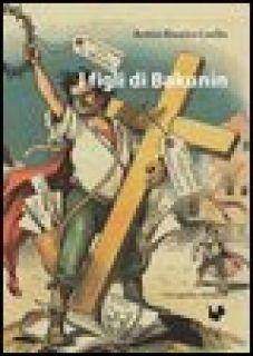 I figli di Bakunin - Riveiro Coello Antón; Castellucci A. (cur.)