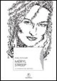Meryl Streep. La passione del metodo - Antonelli Aida; De Bernardinis F. (cur.)