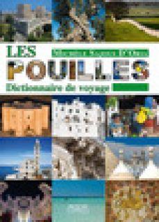 Les Pouilles. Dictionnaire de voyage - Sajous D'Oria Michèle