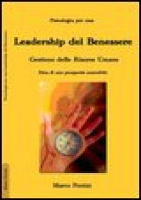 La leadership del benessere. Etica per una prosperità sostenibile - Ferrini Marco