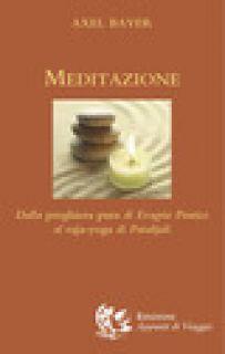 Meditazione. Dalla preghiera pura di Evagrio Pontico al raja-yoga di Patanjali - Bayer Axel