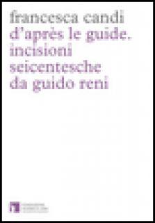 D'après le guide. Incisioni seicentesche da Guido Reni - Candi Francesca