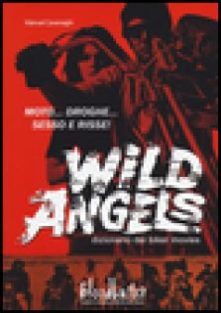 Wild Angels. Dizionario dei biker movies - Cavenaghi Manuel