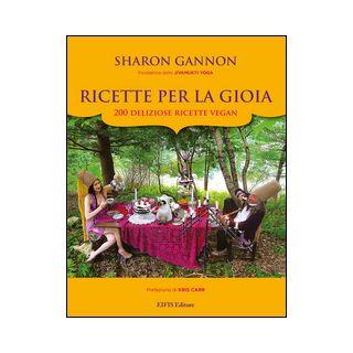 Ricette per la gioia. 200 deliziose ricette vegan - Gannon Sharon