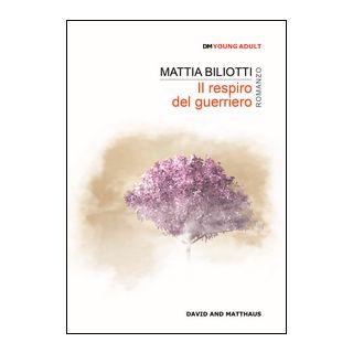 Il respiro del guerriero - Biliotti Mattia