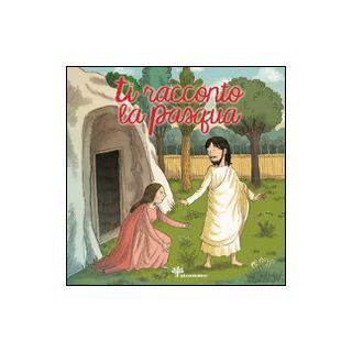 Ti racconto la Pasqua - Vecchini Silvia
