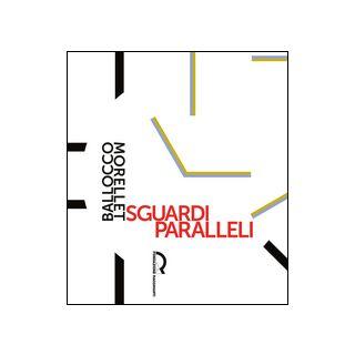 Sguardi paralleli: Ballocco Morellet. Ediz. illustrata - Bolpagni Paolo