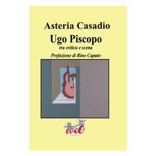 Ugo Piscopo. Tra critica e scena - Casadio Asteria