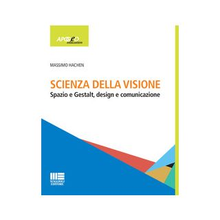 Scienza della visione. Spazio e Gestalt, design e comunicaizone - Hachen Massimo