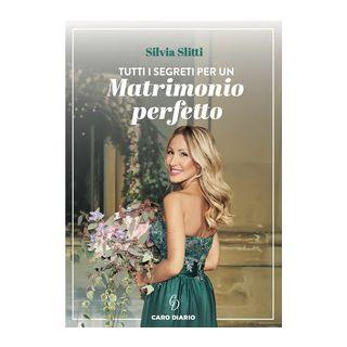 Tutti i segreti per un matrimonio perfetto - Slitti Silvia
