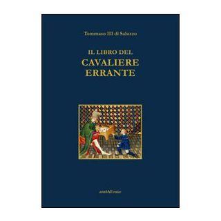 Il libro del cavaliere errante - Tommaso III di Saluzzo