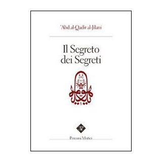Il segreto dei segreti - Abd al-Qadir al-Jiilani; Paoletti P. (cur.); Pintimalli A. (cur.); Anella S. (cur.)