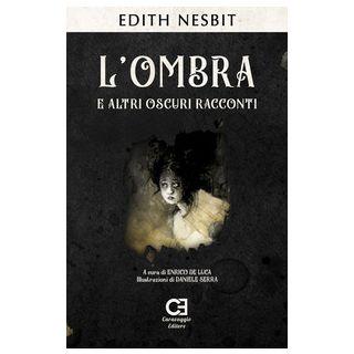 L'ombra e altri oscuri racconti - Nesbit Edith; De Luca E. (cur.)