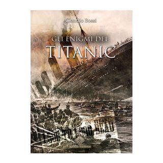 Gli enigmi del Titanic - Bossi Claudio
