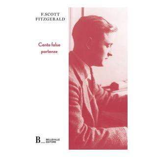 Cento false partenze. Autobiografia per racconti - Fitzgerald Francis Scott; Borsani A. (cur.); Cesana R. (cur.)