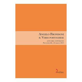 Angelo Frondoni. Il Verdi portoghese. Atti del Convegno (Pieveottoville, 24 marzo 2013) - Gusberti G. (cur.)