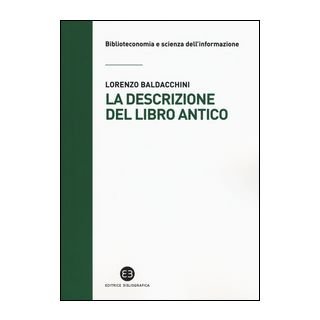 La descrizione del libro antico - Baldacchini Lorenzo