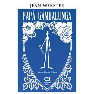 Papà Gambalunga. Ediz. integrale e annotata - Webster Jean; De Luca E. (cur.)