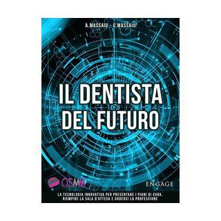 Il dentista del futuro. La tecnologia innovativa per presentare i piani di cura, riempire la sala d'attesa e godersi la professione -