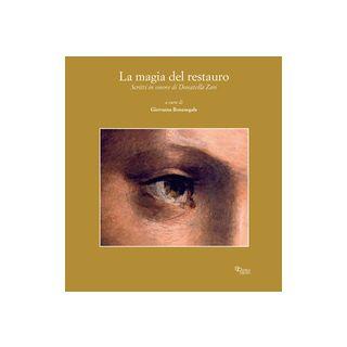La magia del restauro. Scritti in onore di Donatella Zari Giantomassi - Bonasegale G. (cur.)