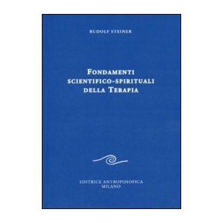 Fondamenti scientifico-spirituali della terapia - Steiner Rudolf