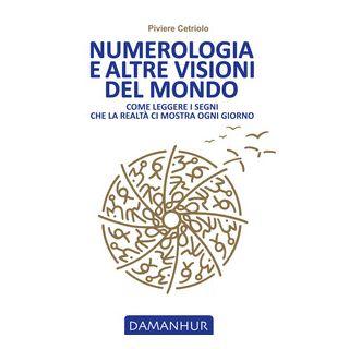 Numerologia e altre visioni del mondo. Come leggere i segni che la realtà ci mostra ogni giorno - Piviere Cetriolo