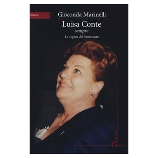 Luisa Conte sempre. La regina del Sannazaro - Marinelli Gioconda