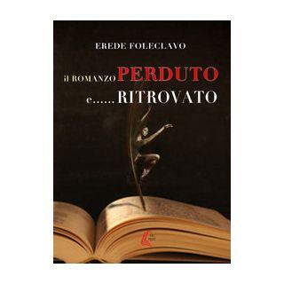 Il romanzo perduto e... ritrovato - Erede Foleclavo; Bertolani Luca