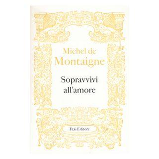 Sopravvivi all'amore - Montaigne Michel de; Ferraguto F. (cur.)