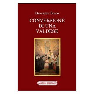 Conversione di una valdese - Bosco Giovanni (san)