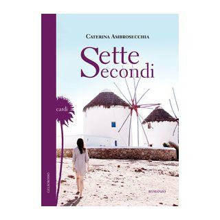 Sette secondi - Ambrosecchia Caterina