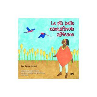 Le più belle cantafavole africane. Ediz. illustrata - Mikandé Jean-Jacques; Minkandé J. J. (cur.)