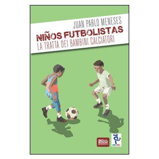 Ninos Futbolistas. La tratta dei bambini calciatori - Meneses Juan P.; Poli F. (cur.)