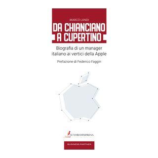 Da Chianciano a Cupertino. Biografia di un manager italiano ai vertici della Apple - Landi Marco