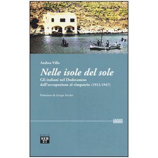 Nelle isole del sole. Gli italiani nel Dodecaneso dall'occupazione al rimpatrio (1912-1947) - Villa Andrea