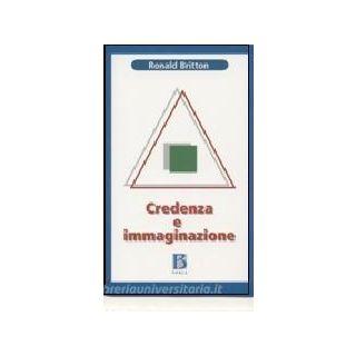 Credenza e immaginazione - Britton Ronald; Gilli G. M. (cur.); Fregonese S. (cur.)