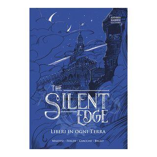 Liberi in ogni terra. The Silent Edge. Vol. 2 - Malvisi Matteo; Ivaldi Matteo; Giacchi Giorgia
