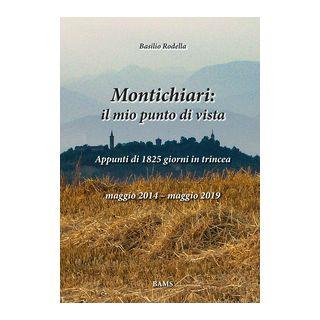 Montichiari: il mio punto di vista. Appunti di 1825 giorni in trincea. Maggio 2014-maggio 2019. Ediz. illustrata - Rodella Basilio