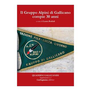 Il Gruppo Alpini di Gallicano compie 30 anni - Badiali L. (cur.)