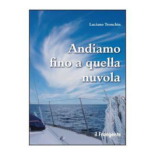 Andiamo fino a quella nuvola. Di vela, di mare, di jazz in un piccolo racconto - Tronchin Luciano