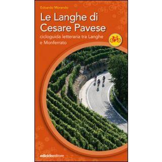 Le Langhe di Cesare Pavese. Cicloguida letteraria tra Langhe e Monferrato - Morando Edoardo
