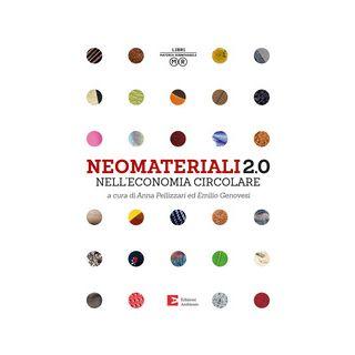 Neomateriali 2.0 nell'economia circolare - Pellizzari A. (cur.); Genovesi E. (cur.) - Edizioni Ambiente