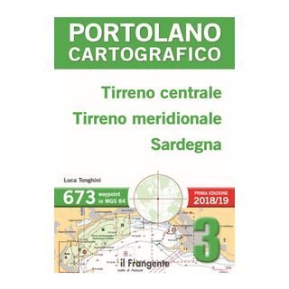 Tirreno centrale, Tirreno meridionale, Sardegna. Portolano cartografico. Vol. 3 - Tonghini Luca