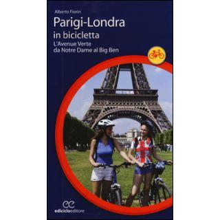 Parigi-Londra in bicicletta. L'Avenue Verte da Notre Dame al Big Ben - Fiorin Alberto