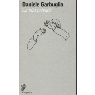 La vita privata - Garbuglia Daniele