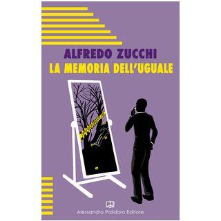 La memoria dell'uguale - Zucchi Alfredo