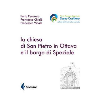 La chiesa di San Pietro in ottava e il borgo di Speziale - Pecoraro Ilaria; Chialà Francesco; Vinale Francesco