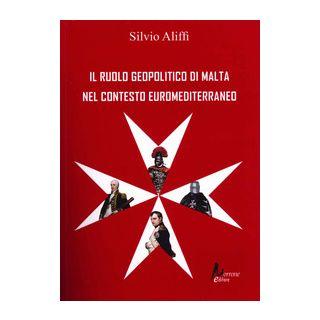 Il ruolo geopolitico di Malta nel contesto euromediterraneo - Aliffi Silvio