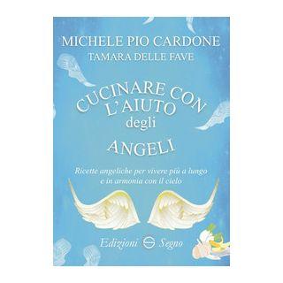 Cucinare con l'aiuto degli angeli - Cardone Michele Pio; Delle Fave Tamara