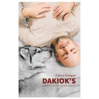 Dakiok's, la fedeltà di un cane, la forza di un lupo - Rodigari Franca